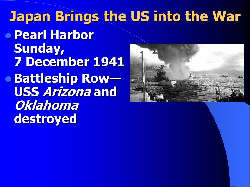 Japan Brings the US into the War Pearl Harbor Sunday, 7 December 1941 Pearl Harbor Sunday, 7 December 1941 Battleship Row— USS Arizona and Oklahoma de