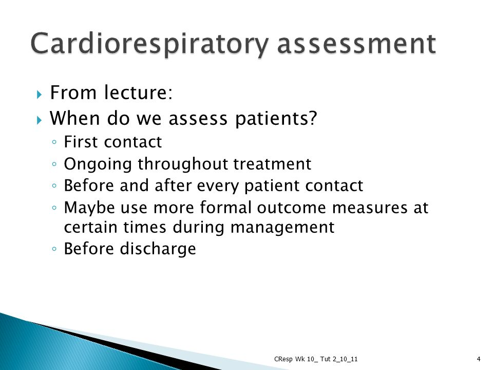  From lecture:  When do we assess patients? ◦ First contact ◦ Ongoing throughout treatment ◦ Before and after every patient contact ◦ Maybe use more