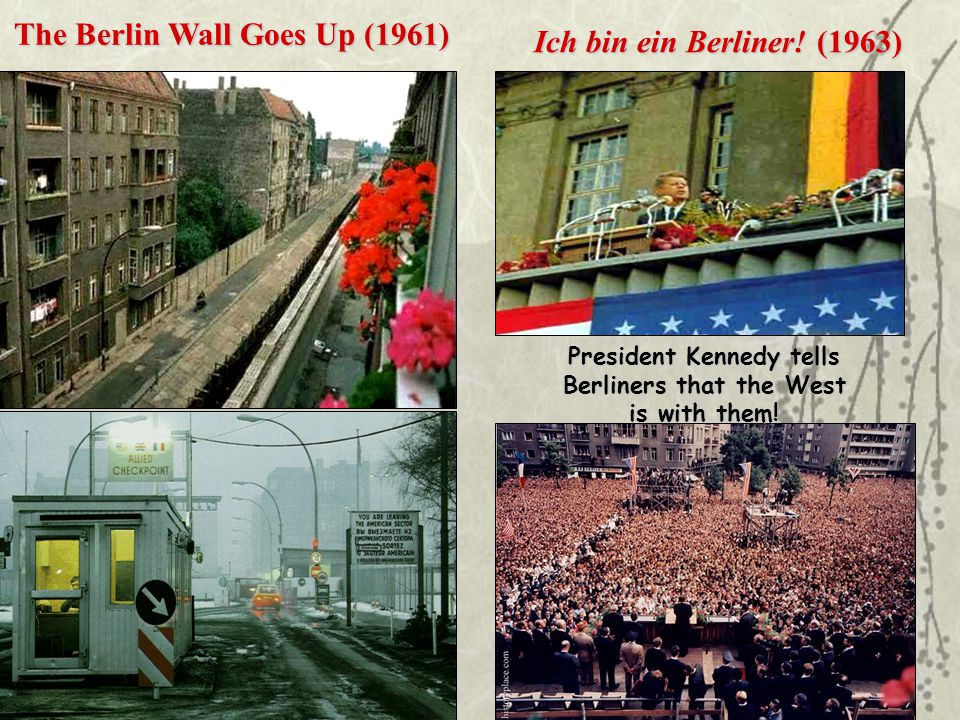 The Berlin Wall Goes Up (1961) Ich bin ein Berliner! (1963) President Kennedy tells Berliners that the West is with them!