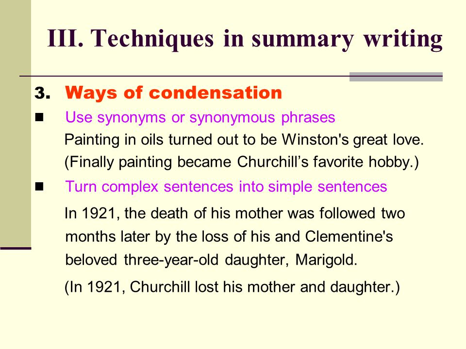 3. Ways of condensation Use synonyms or synonymous phrases Painting in oils turned out to be Winston's great love. (Finally painting became Churchill'