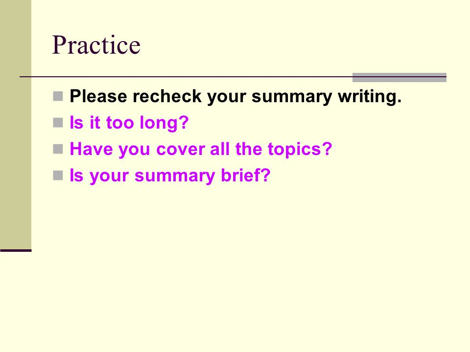 Practice Please recheck your summary writing. Is it too long.