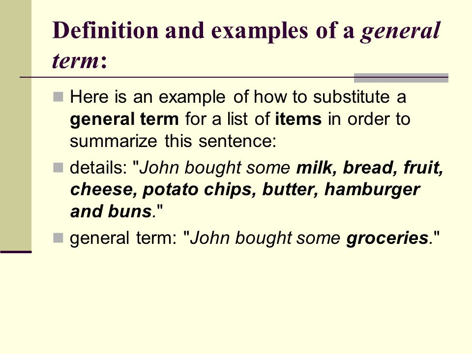 Definition and examples of a general term: Here is an example of how to substitute a general term for a list of items in order to summarize this sente