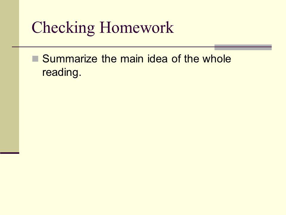 Checking Homework Summarize the main idea of the whole reading.