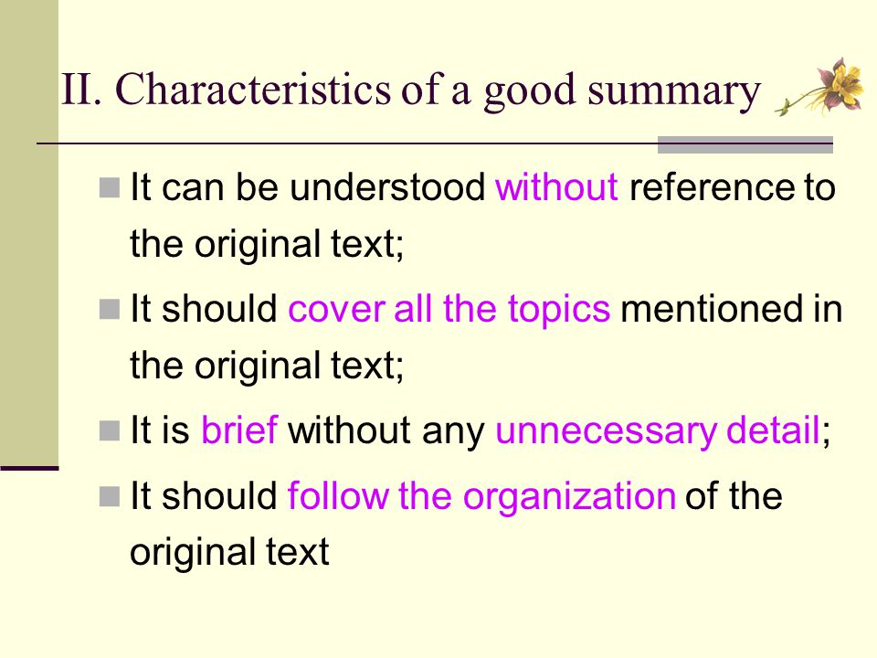 II. Characteristics of a good summary It can be understood without reference to the original text; It should cover all the topics mentioned in the ori