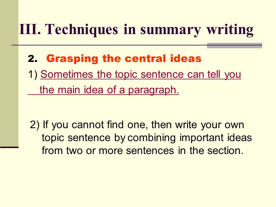 2. Grasping the central ideas 1) Sometimes the topic sentence can tell youSometimes the topic sentence can tell you the main idea of a paragraph. III.