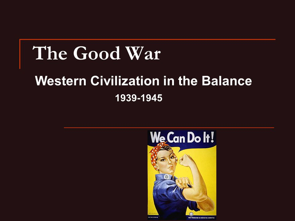 The Good War Western Civilization in the Balance 1939-1945