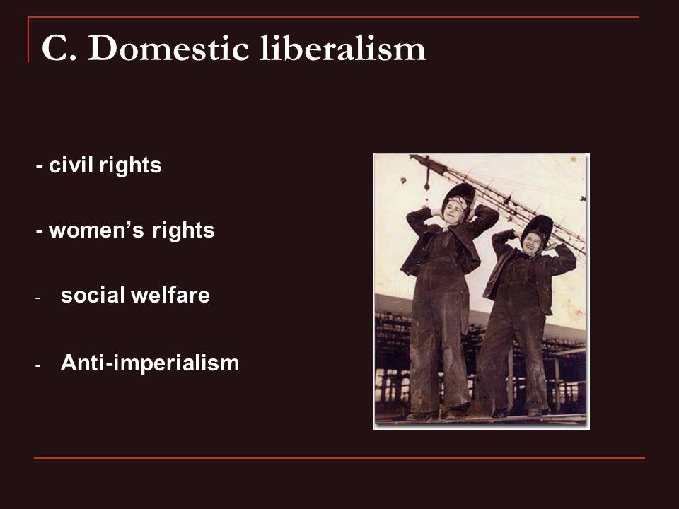 C. Domestic liberalism - civil rights - women's rights - social welfare - Anti-imperialism