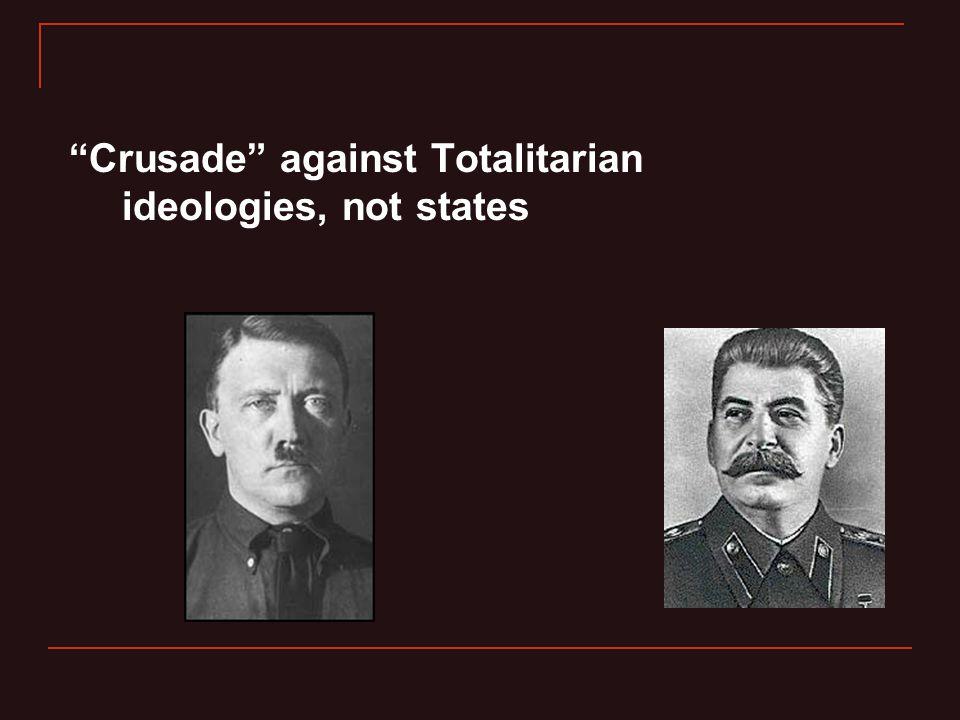 Crusade against Totalitarian ideologies, not states