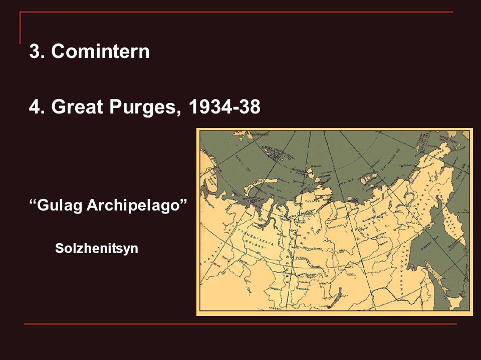 3. Comintern 4. Great Purges, 1934-38 Gulag Archipelago Solzhenitsyn