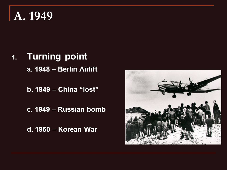 A. 1949 1. Turning point a. 1948 – Berlin Airlift b.