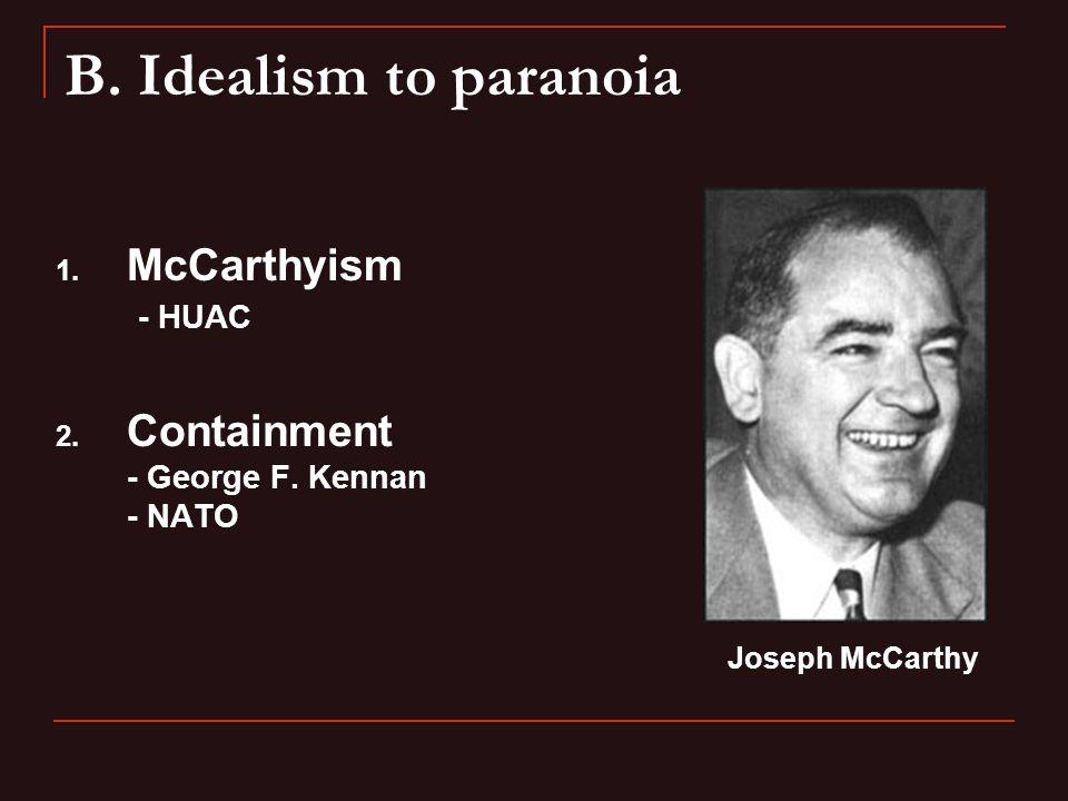 B. Idealism to paranoia 1. McCarthyism - HUAC 2.