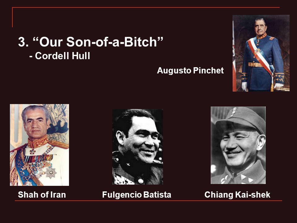 "3. ""Our Son-of-a-Bitch"" - Cordell Hull Augusto Pinchet Shah of Iran Fulgencio Batista Chiang Kai-shek"