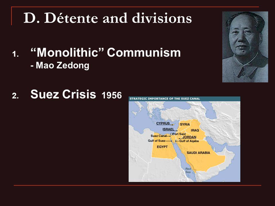 D. Détente and divisions 1. Monolithic Communism - Mao Zedong 2. Suez Crisis 1956