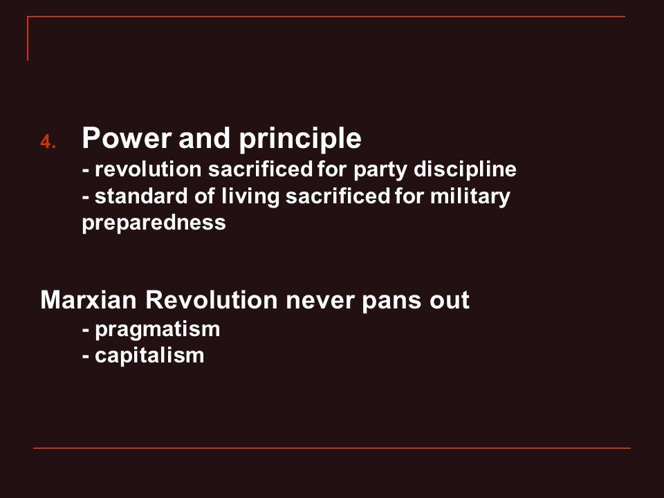 4. Power and principle - revolution sacrificed for party discipline - standard of living sacrificed for military preparedness Marxian Revolution never