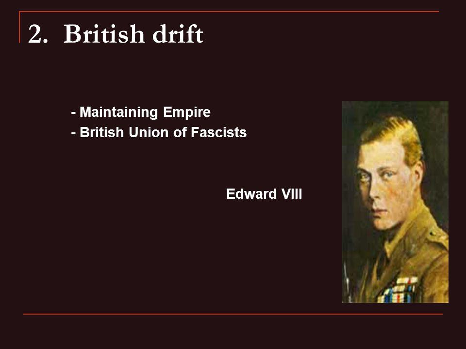2. British drift - Maintaining Empire - British Union of Fascists Edward VIII