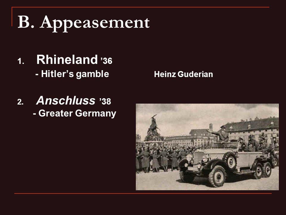 B. Appeasement 1. Rhineland '36 - Hitler's gamble Heinz Guderian 2. Anschluss '38 - Greater Germany
