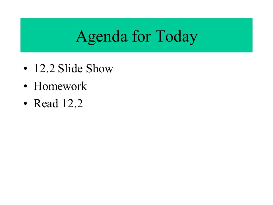 Agenda for Today 12.2 Slide Show Homework Read 12.2