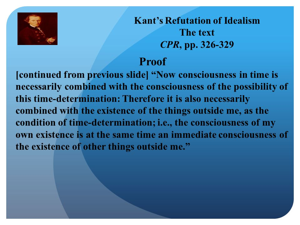 Kant's Refutation of Idealism The text CPR, pp.