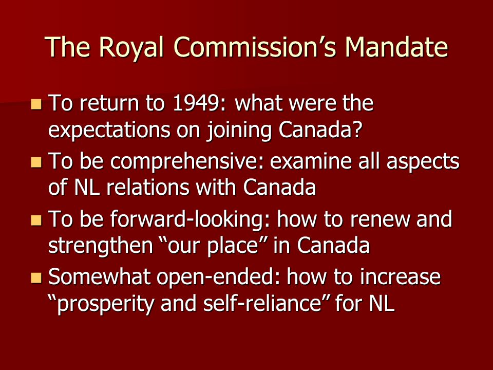 The Royal Commission's Mandate To return to 1949: what were the expectations on joining Canada.