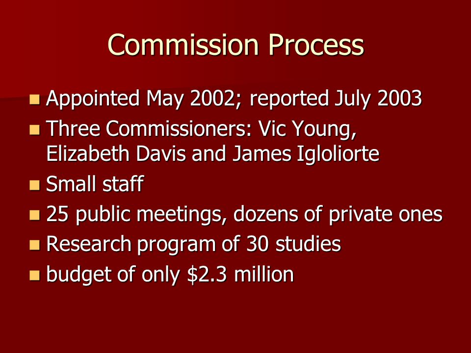 Commission Process Appointed May 2002; reported July 2003 Appointed May 2002; reported July 2003 Three Commissioners: Vic Young, Elizabeth Davis and J