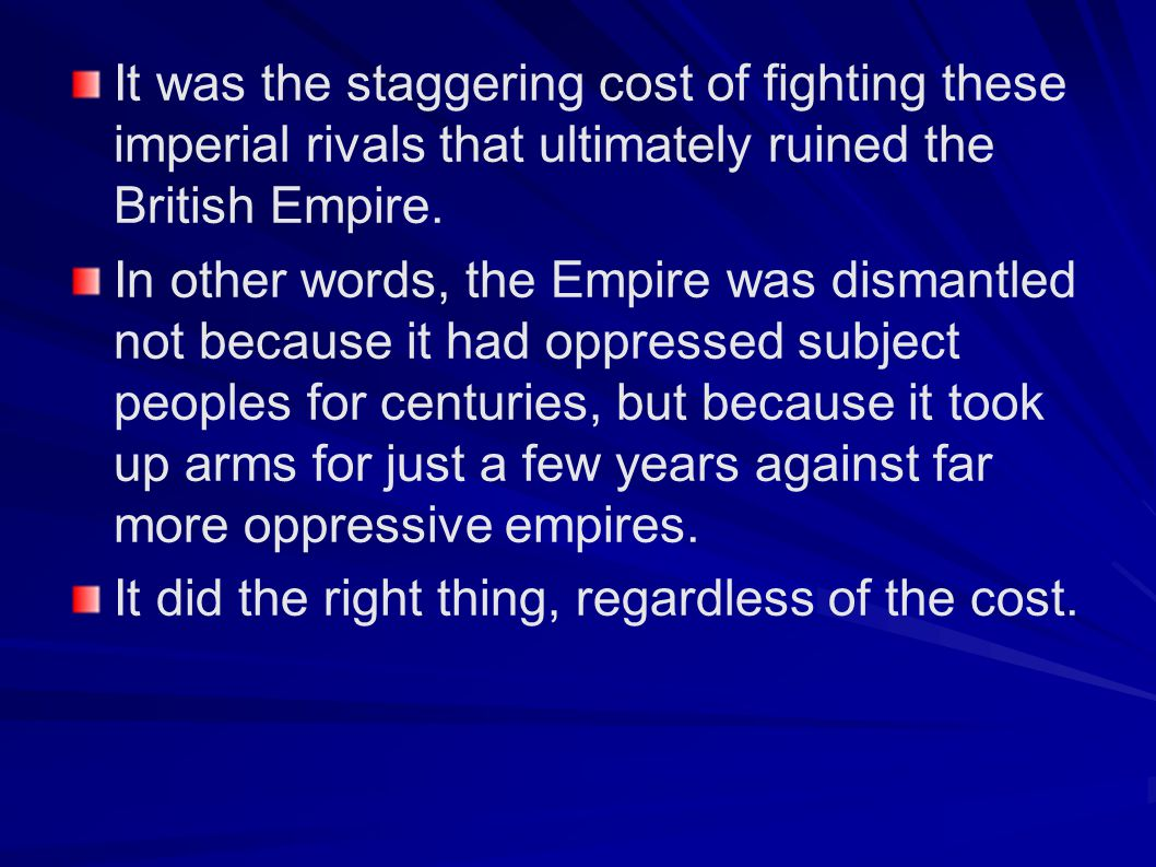 It was the staggering cost of fighting these imperial rivals that ultimately ruined the British Empire.