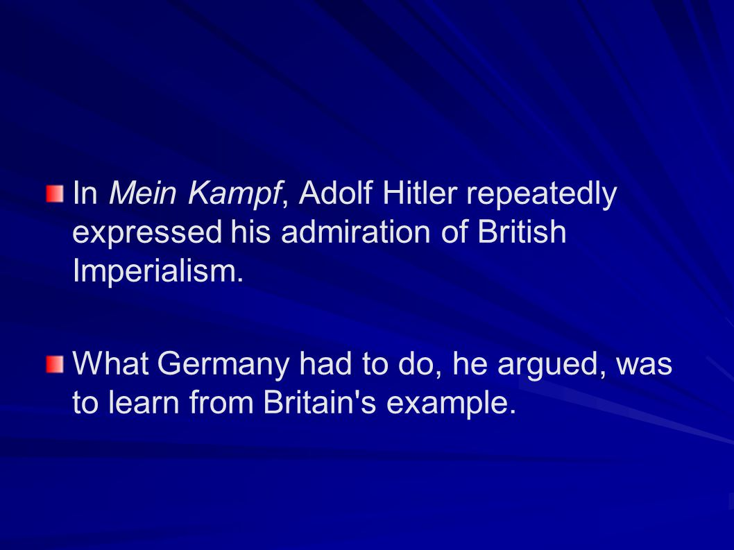 In Mein Kampf, Adolf Hitler repeatedly expressed his admiration of British Imperialism.