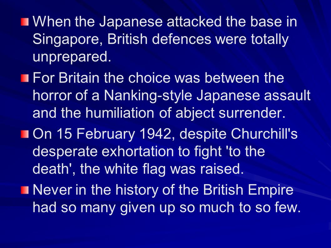 When the Japanese attacked the base in Singapore, British defences were totally unprepared.