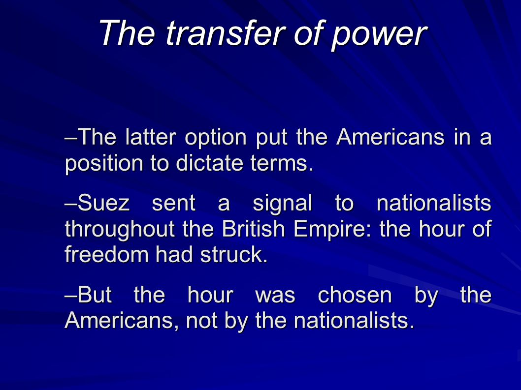 The transfer of power –The latter option put the Americans in a position to dictate terms.