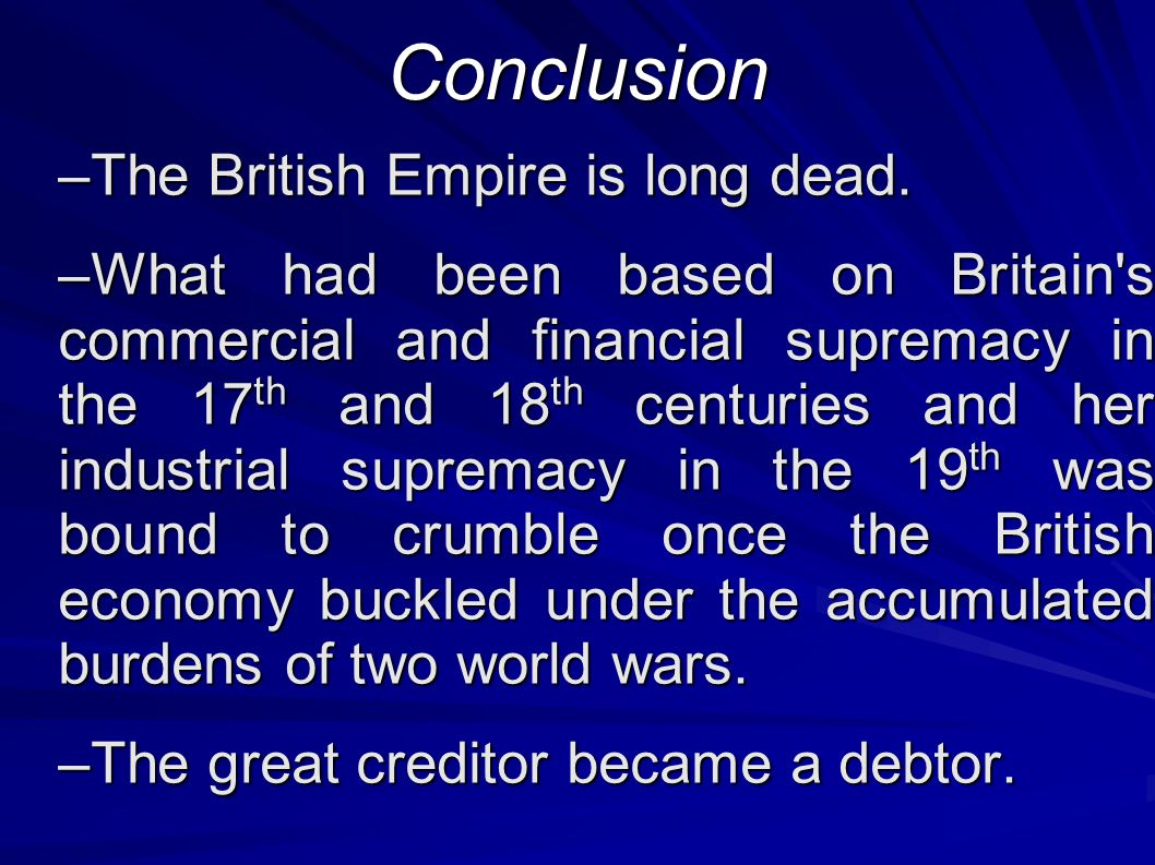 Conclusion –The British Empire is long dead.