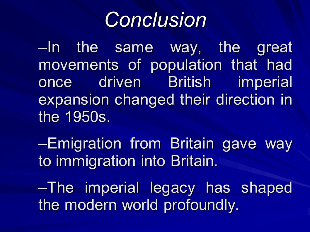 Conclusion –In the same way, the great movements of population that had once driven British imperial expansion changed their direction in the 1950s.