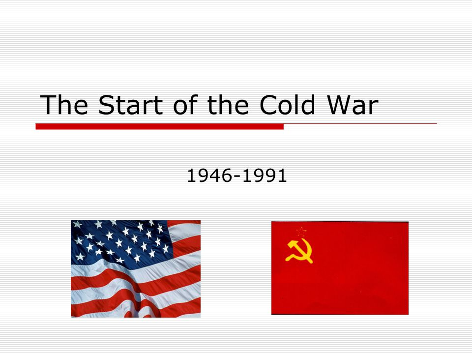 The Start of the Cold War 1946-1991
