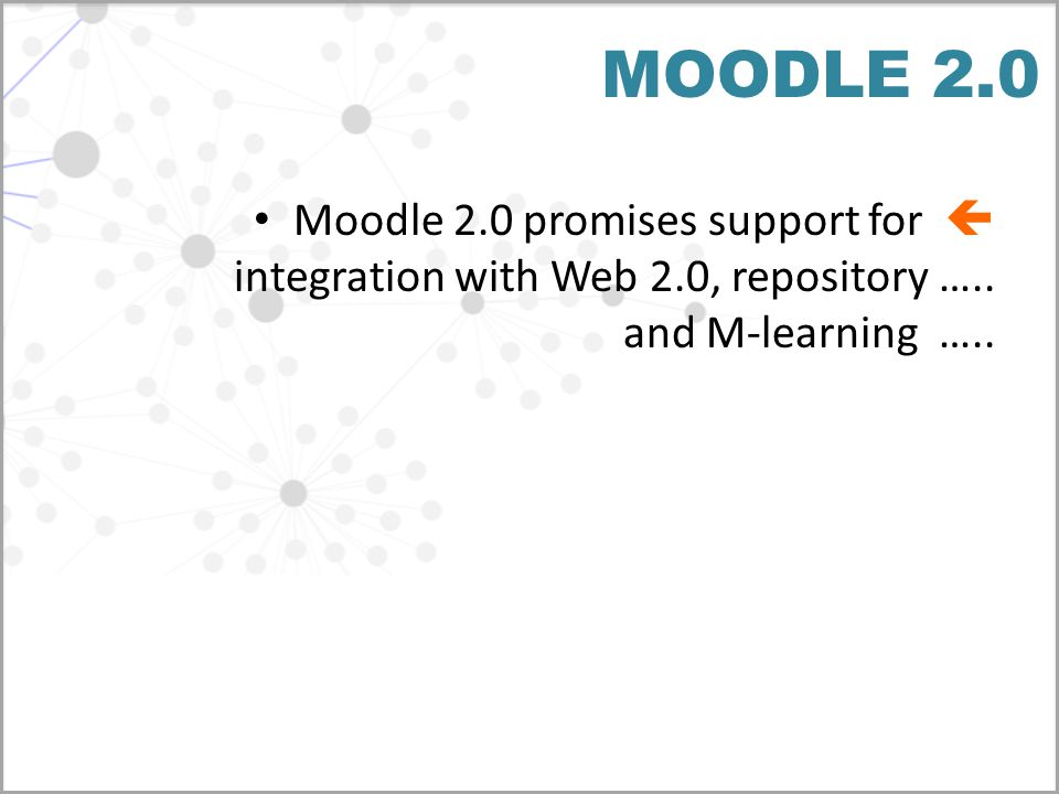 MOODLE 2.0 Moodle 2.0 promises support for  integration with Web 2.0, repository …..