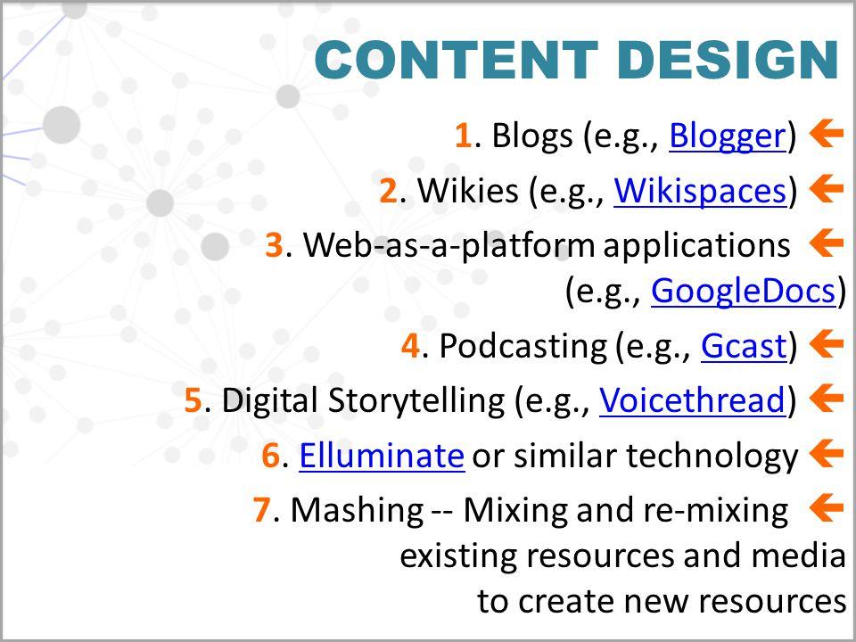 CONTENT DESIGN 1. Blogs (e.g., Blogger) Blogger 2. Wikies (e.g., Wikispaces) Wikispaces 3. Web-as-a-platform applications  (e.g., GoogleDocs)Google
