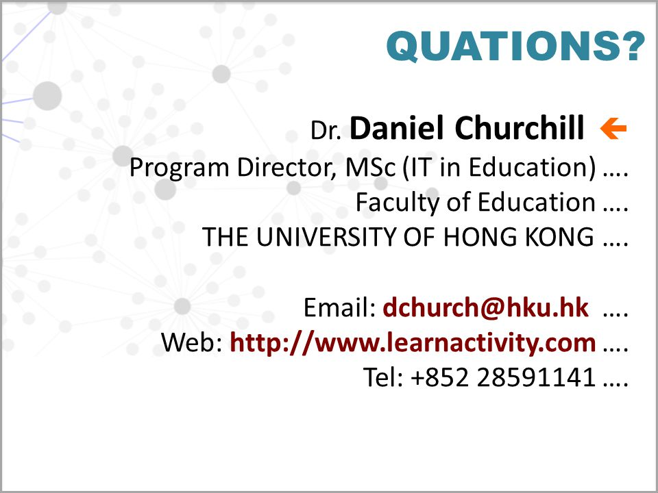 QUATIONS. Dr. Daniel Churchill  Program Director, MSc (IT in Education) ….