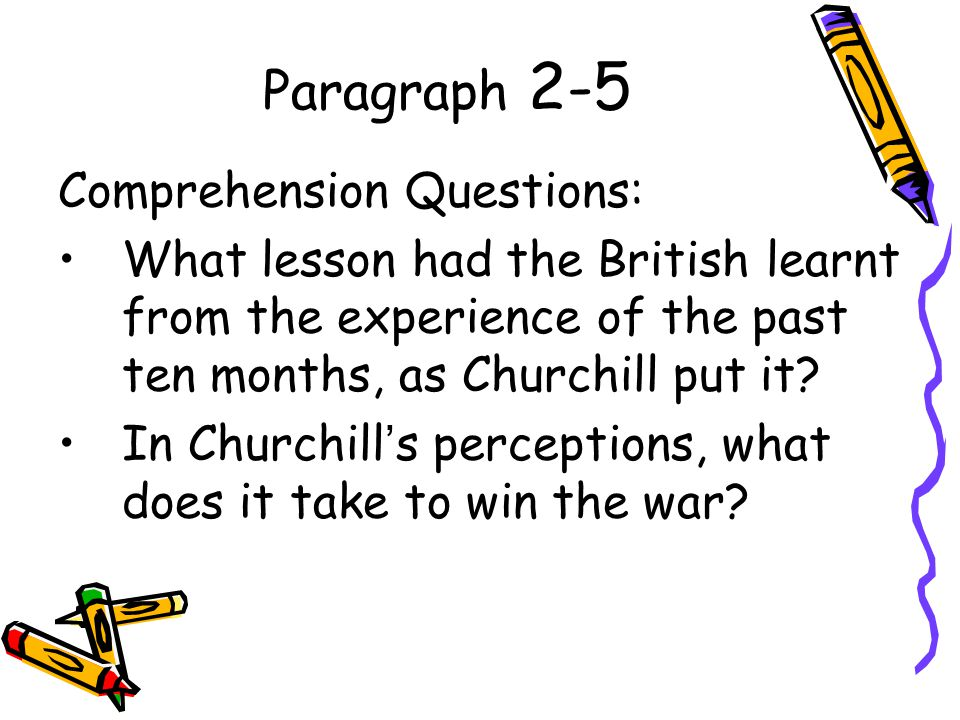Paragraph 2-5 Comprehension Questions: What lesson had the British learnt from the experience of the past ten months, as Churchill put it.