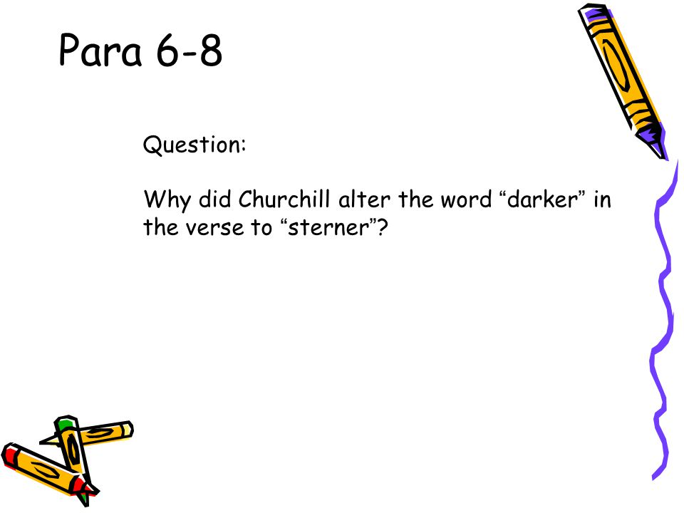 Para 6-8 Question: Why did Churchill alter the word darker in the verse to sterner