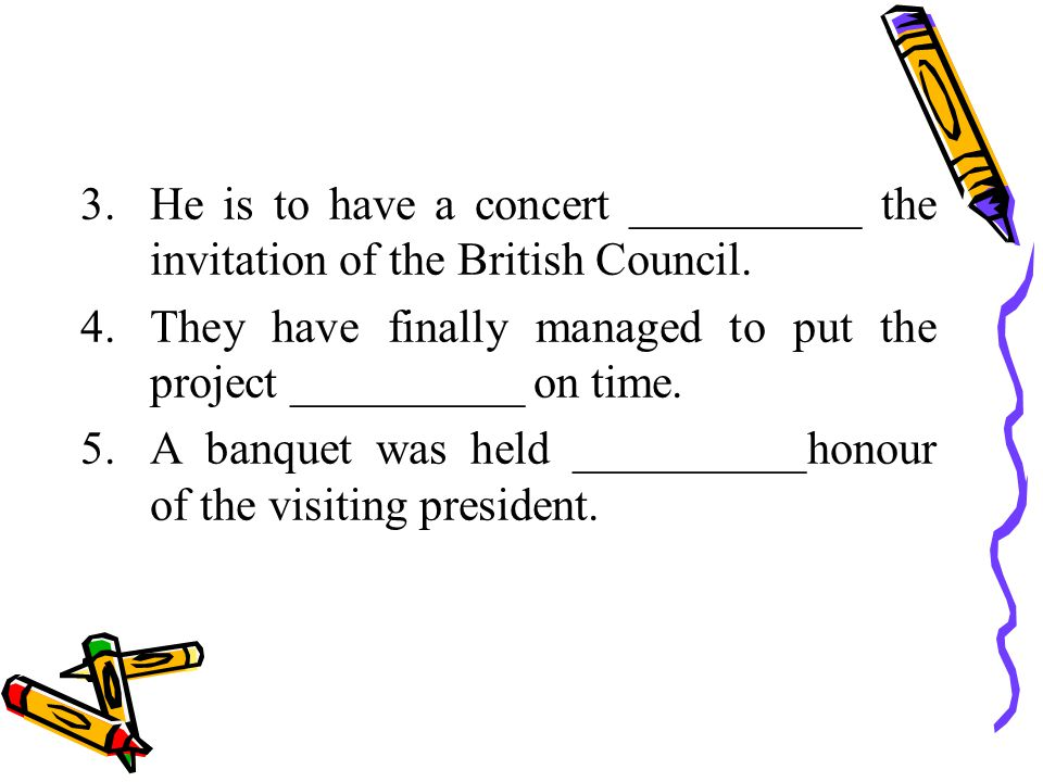 3.He is to have a concert __________ the invitation of the British Council.