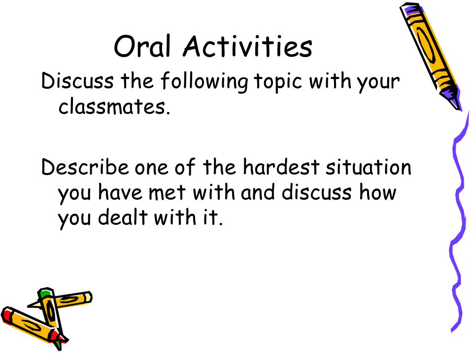 Oral Activities Discuss the following topic with your classmates.