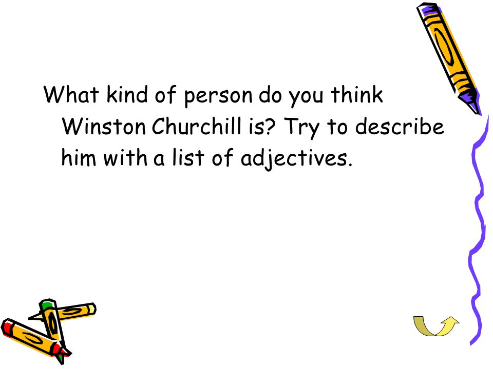 What kind of person do you think Winston Churchill is.