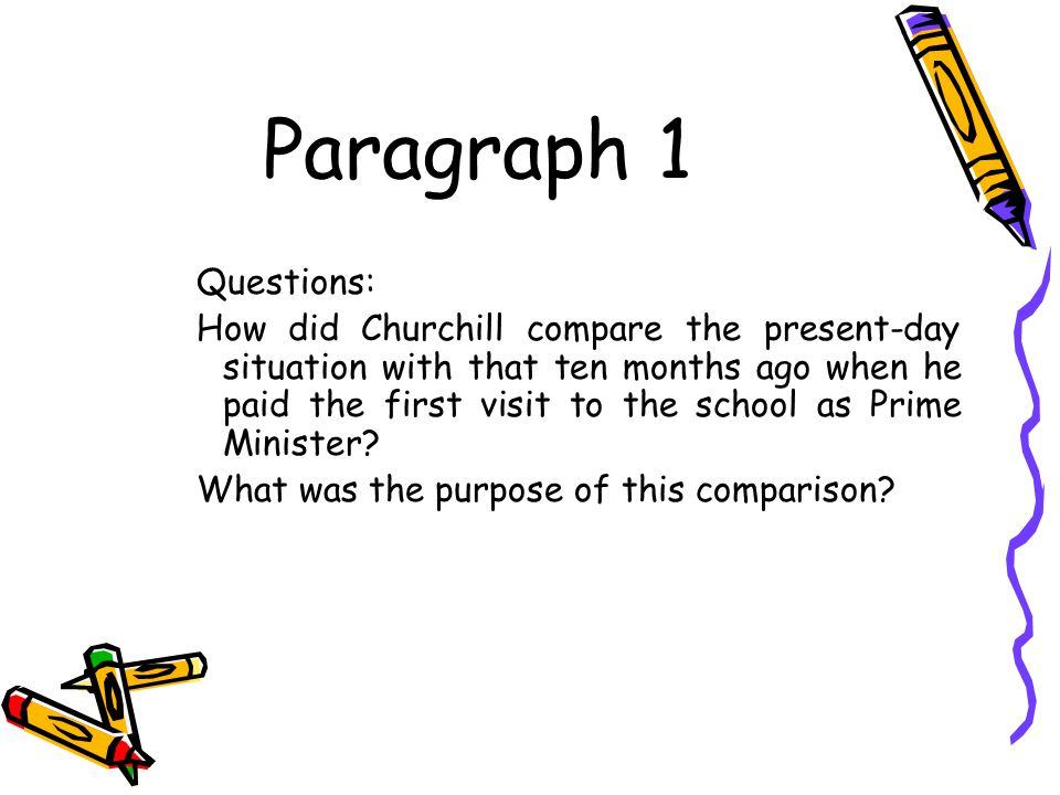 Paragraph 1 Questions: How did Churchill compare the present-day situation with that ten months ago when he paid the first visit to the school as Prime Minister.