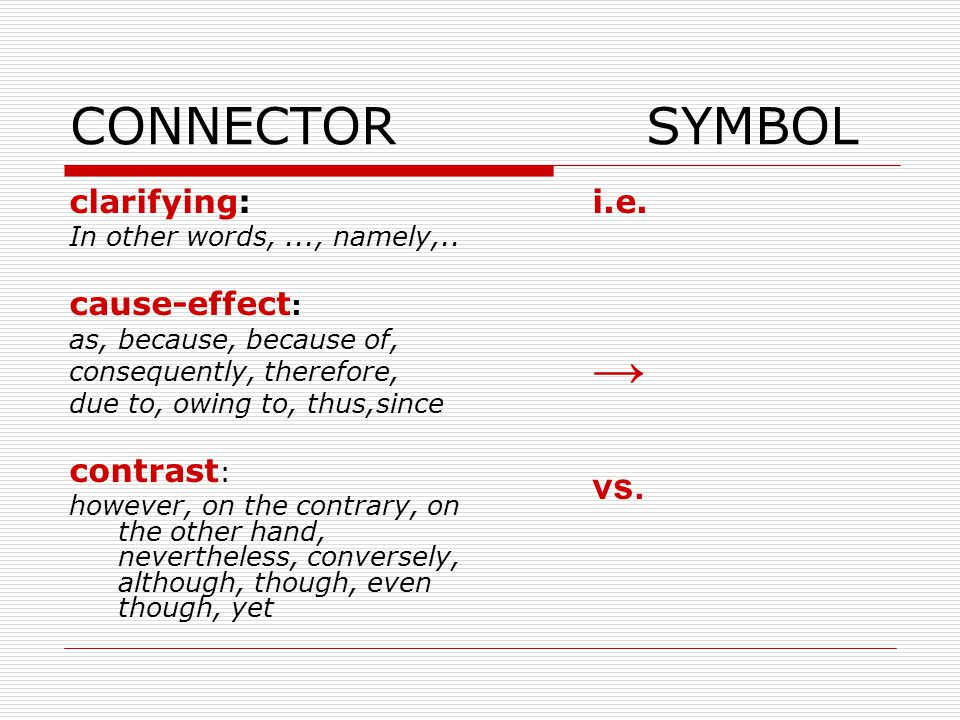 CONNECTORSYMBOL clarifying: In other words,..., namely,.. cause-effect : as, because, because of, consequently, therefore, due to, owing to, thus,sinc
