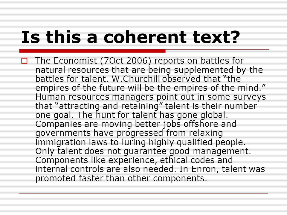 Is this a coherent text?  The Economist (7Oct 2006) reports on battles for natural resources that are being supplemented by the battles for talent. W