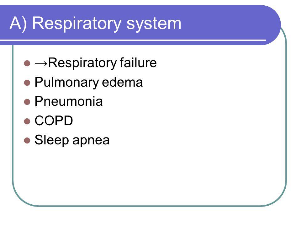 A) Respiratory system →Respiratory failure Pulmonary edema Pneumonia COPD Sleep apnea