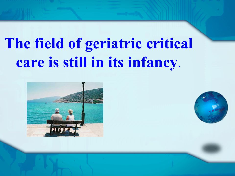 The field of geriatric critical care is still in its infancy.