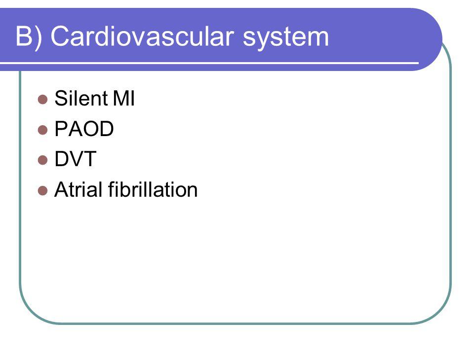 B) Cardiovascular system Silent MI PAOD DVT Atrial fibrillation