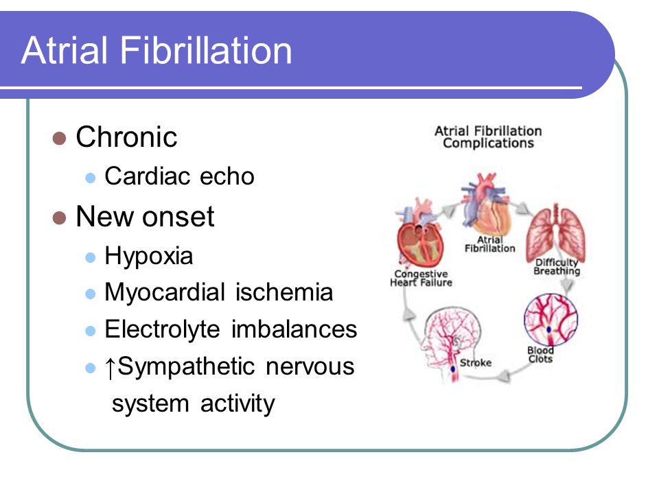 Chronic Cardiac echo New onset Hypoxia Myocardial ischemia Electrolyte imbalances ↑Sympathetic nervous system activity