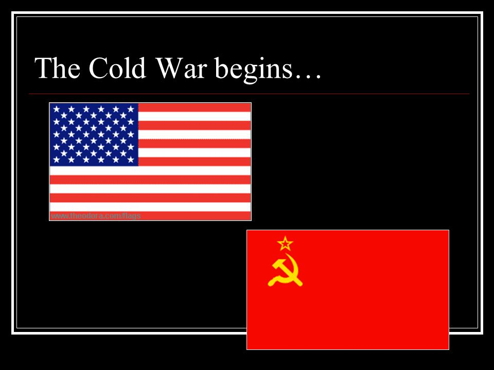 The Cold War begins…