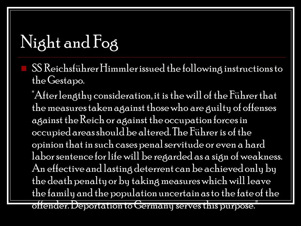 Night and Fog SS Reichsführer Himmler issued the following instructions to the Gestapo.