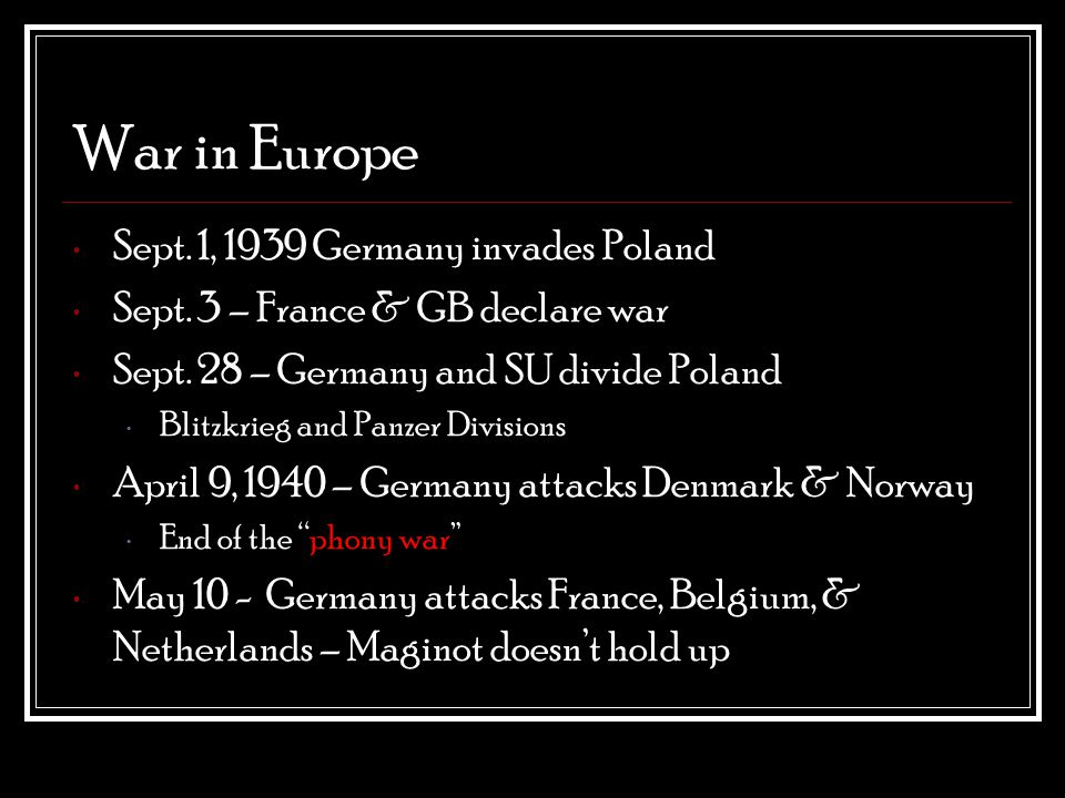 War in Europe Sept. 1, 1939 Germany invades Poland Sept.