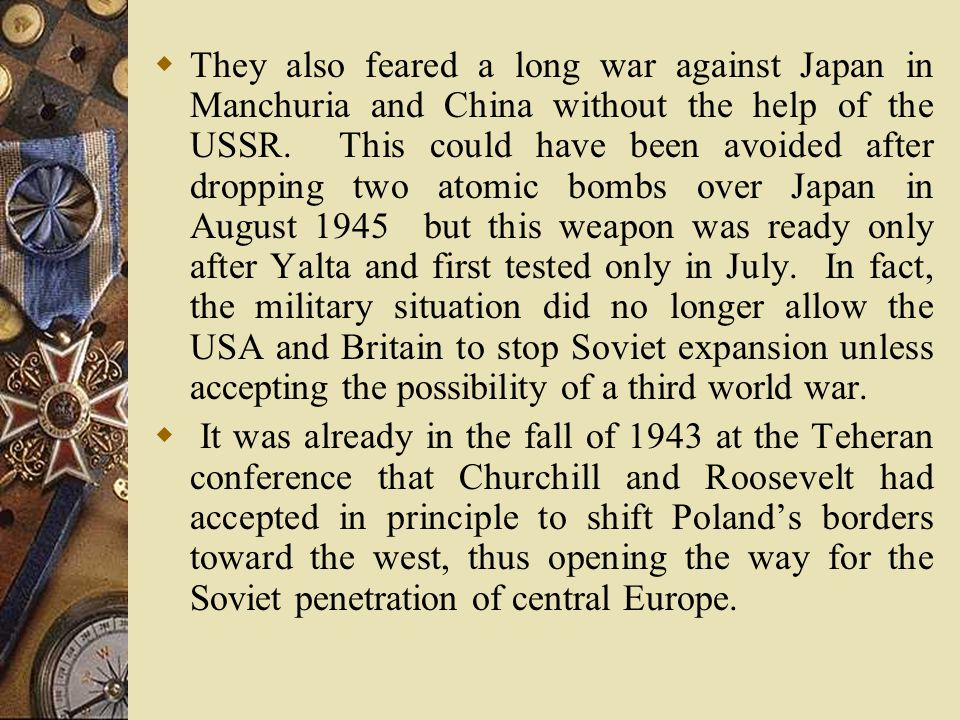  They also feared a long war against Japan in Manchuria and China without the help of the USSR.